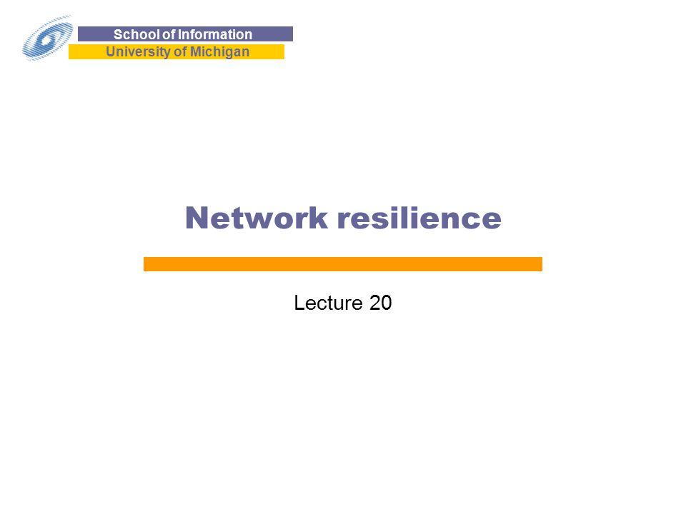 School of Information University of Michigan Network resilience Lecture 20