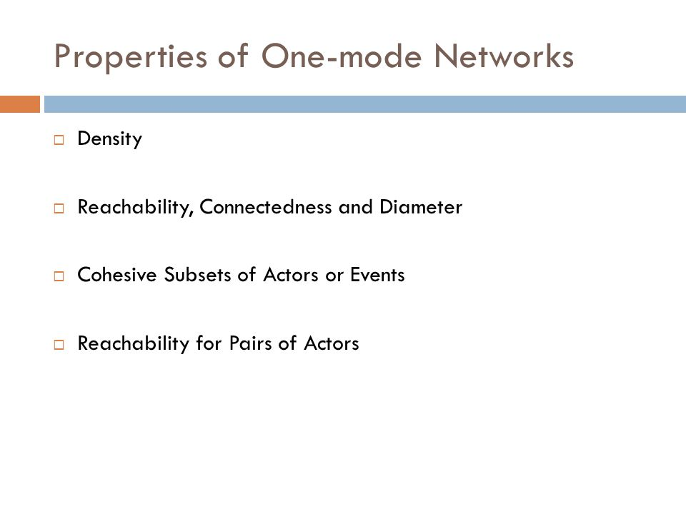 Properties of One-mode Networks  Density  Reachability, Connectedness and Diameter  Cohesive Subsets of Actors or Events  Reachability for Pairs o