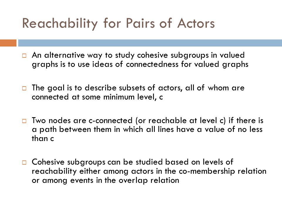 Reachability for Pairs of Actors  An alternative way to study cohesive subgroups in valued graphs is to use ideas of connectedness for valued graphs