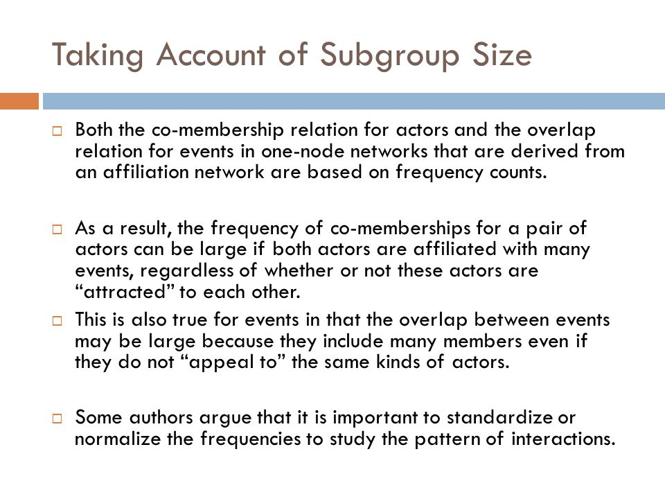 Taking Account of Subgroup Size  Both the co-membership relation for actors and the overlap relation for events in one-node networks that are derived