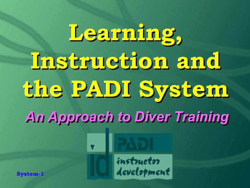 System-1 Learning, Instruction and the PADI System An Approach to Diver Training
