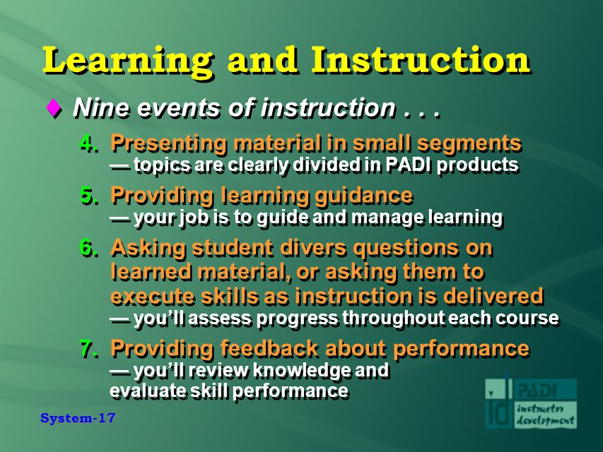 System-17 Learning and Instruction  Nine events of instruction... 4.Presenting material in small segments — topics are clearly divided in PADI produc