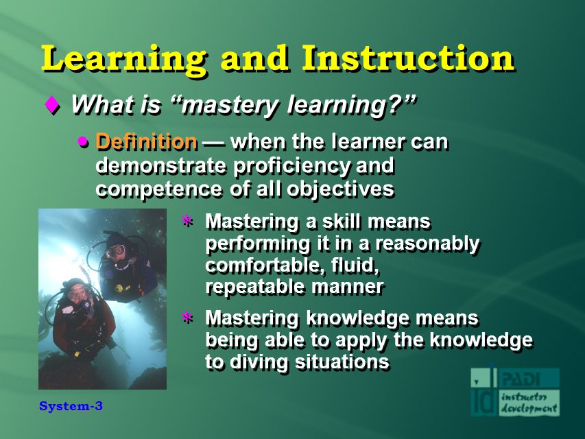 """System-3 Learning and Instruction  What is """"mastery learning?""""  Definition — when the learner can demonstrate proficiency and competence of all obje"""