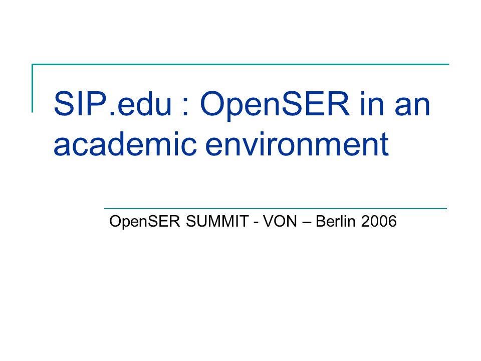 SIP.edu : OpenSER in an academic environment OpenSER SUMMIT - VON – Berlin 2006