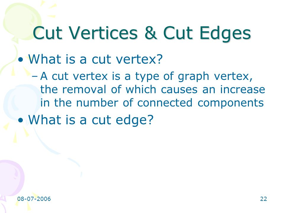 08-07-200622 Cut Vertices & Cut Edges What is a cut vertex.