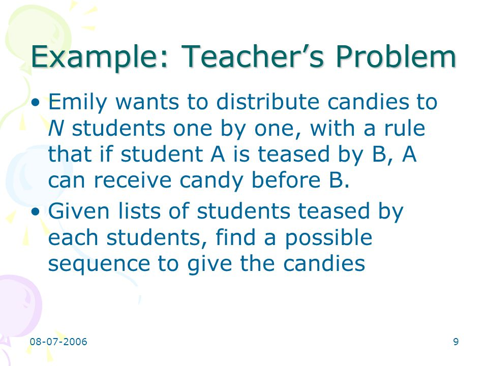 08-07-20069 Example: Teacher's Problem Emily wants to distribute candies to N students one by one, with a rule that if student A is teased by B, A can