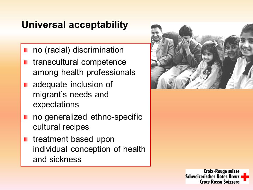 Universal acceptability no (racial) discrimination transcultural competence among health professionals adequate inclusion of migrant's needs and expectations no generalized ethno-specific cultural recipes treatment based upon individual conception of health and sickness