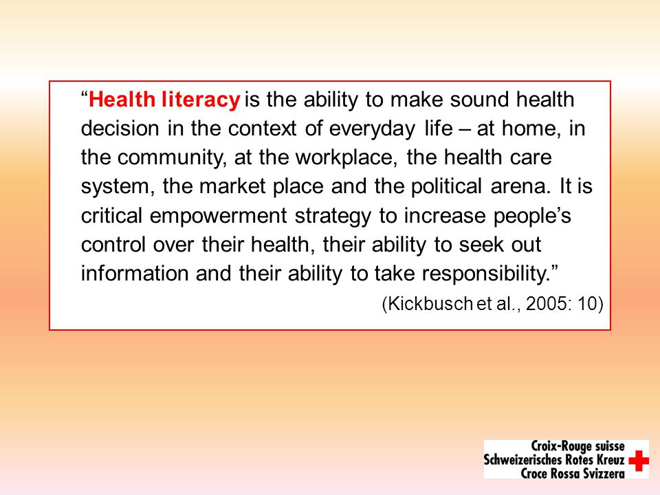 Health literacy in Switzerland (Wang/Schmid, ISPM Zurich, 2007) health literacy increases with the educational background wish to participate actively health decisions are very complex lack of information information difficult to comprehend For further information see www.ispmz.ch