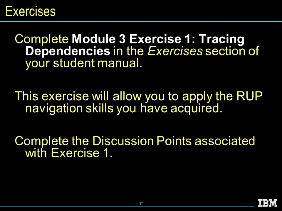 37 Exercises Complete Module 3 Exercise 1: Tracing Dependencies in the Exercises section of your student manual.