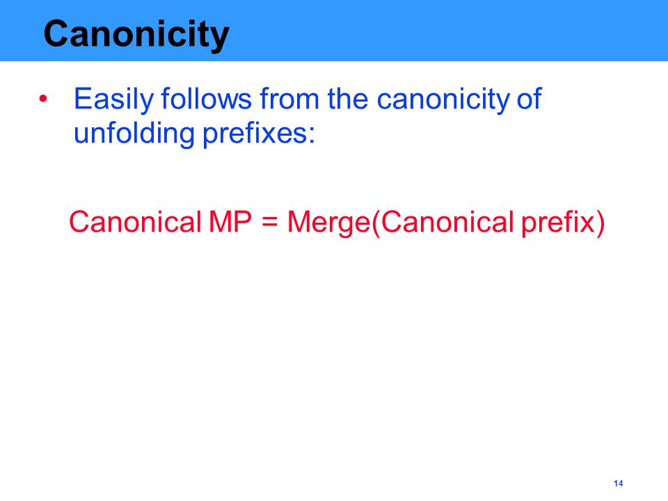 14 Canonicity Easily follows from the canonicity of unfolding prefixes: Canonical MP = Merge(Canonical prefix)