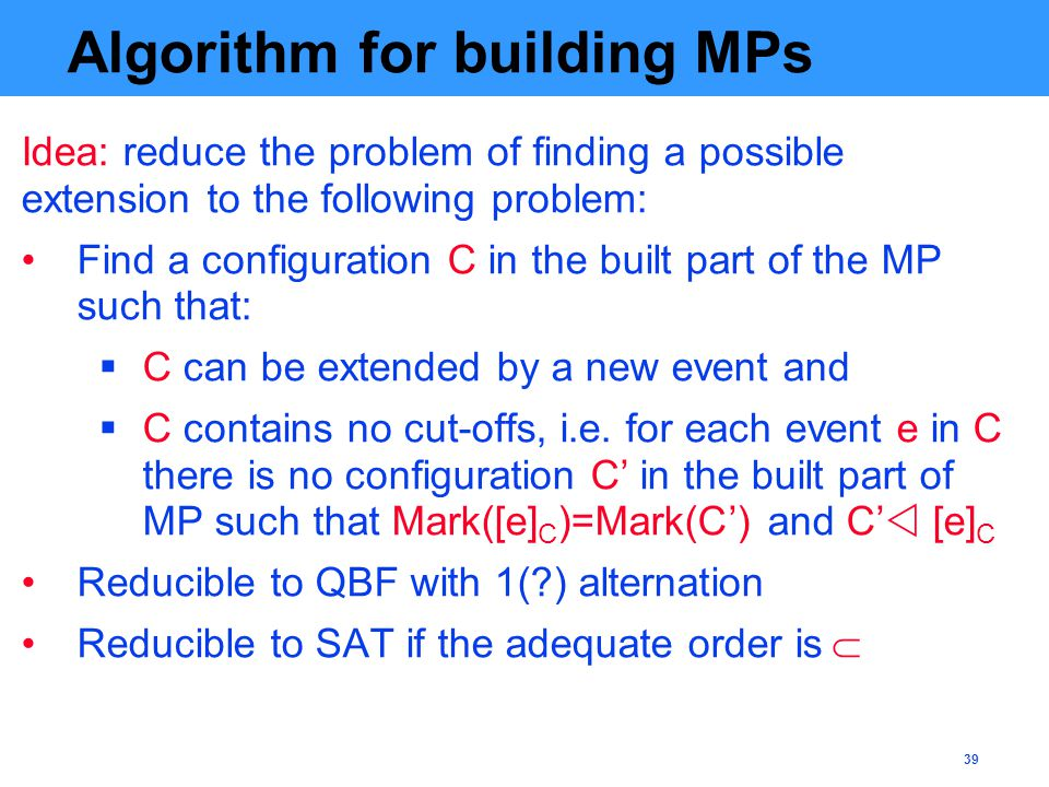 39 Algorithm for building MPs Idea: reduce the problem of finding a possible extension to the following problem: Find a configuration C in the built p