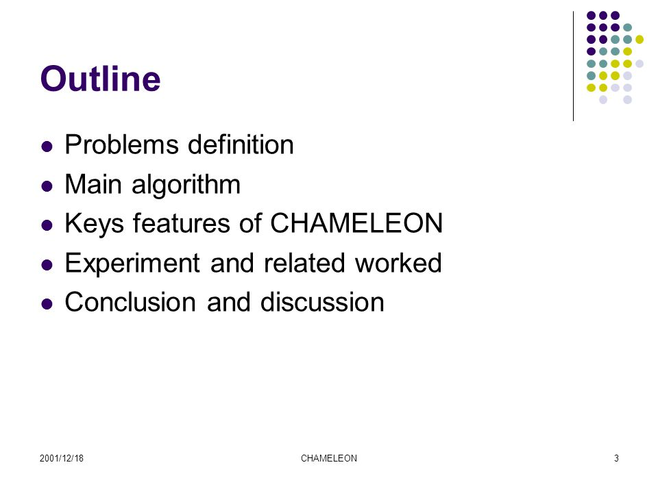 2001/12/18CHAMELEON3 Outline Problems definition Main algorithm Keys features of CHAMELEON Experiment and related worked Conclusion and discussion