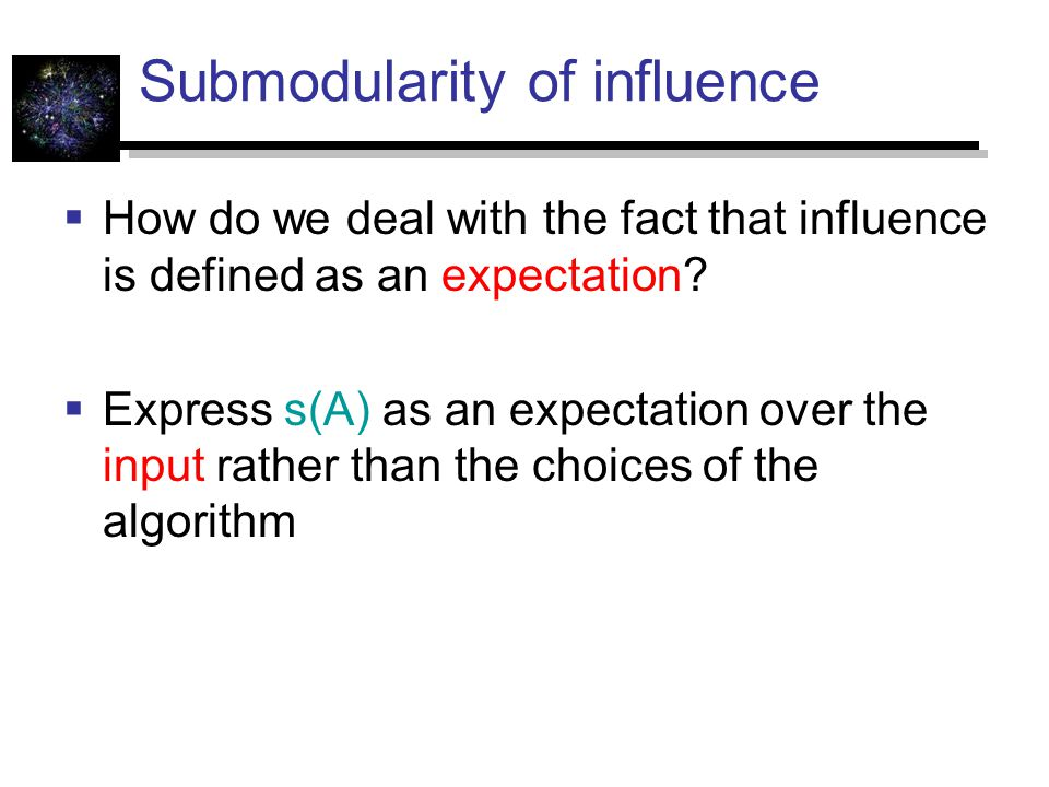 Submodularity of influence  How do we deal with the fact that influence is defined as an expectation.