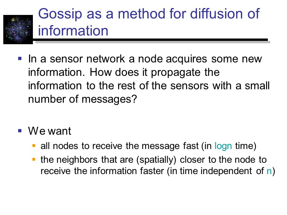 Gossip as a method for diffusion of information  In a sensor network a node acquires some new information.