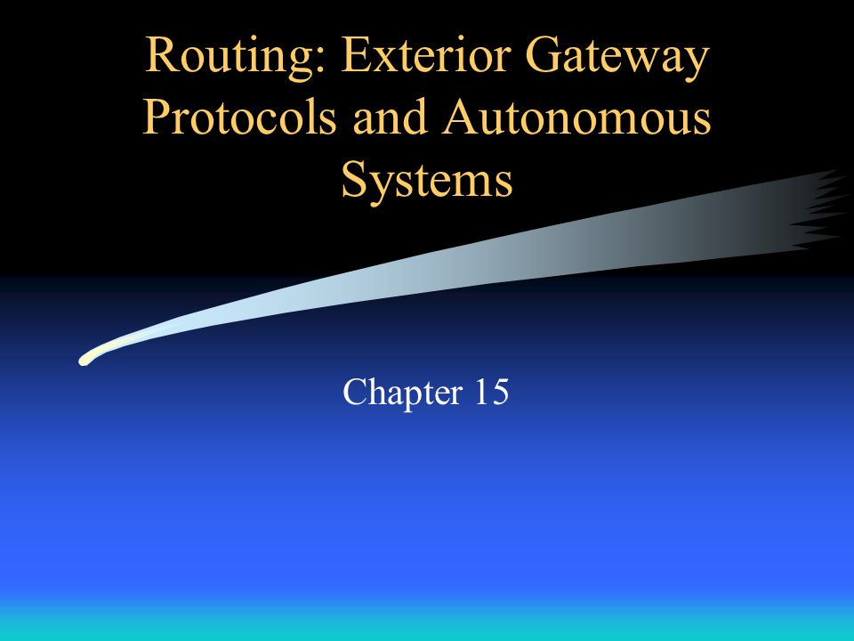 Routing: Exterior Gateway Protocols and Autonomous Systems Chapter 15
