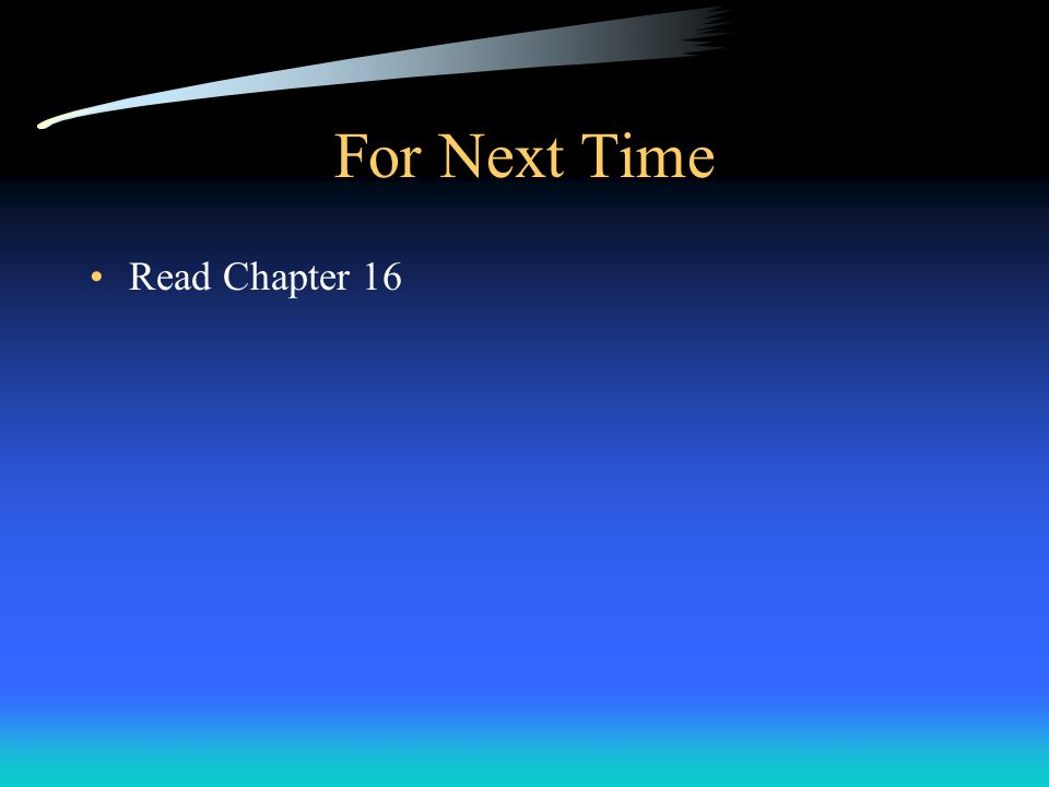 For Next Time Read Chapter 16