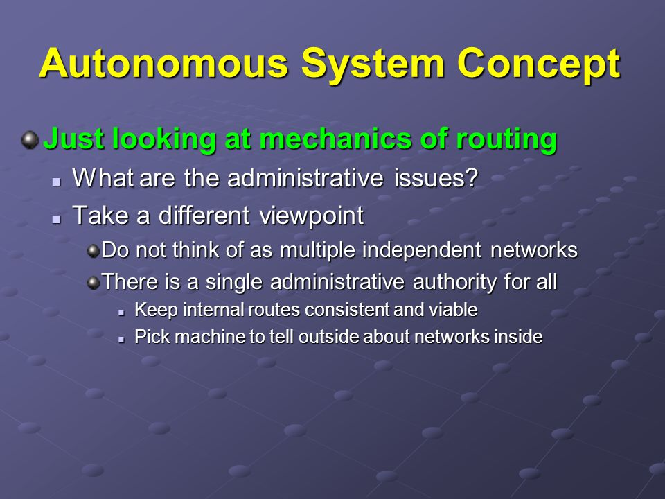 Autonomous System Concept Just looking at mechanics of routing What are the administrative issues.