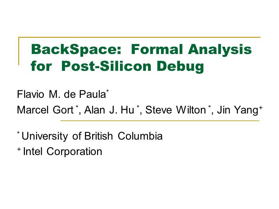 BackSpace: Formal Analysis for Post-Silicon Debug Flavio M.