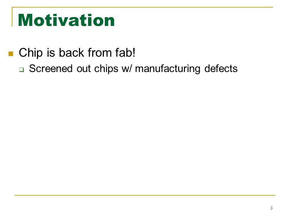 Motivation Chip is back from fab!  Screened out chips w/ manufacturing defects 3