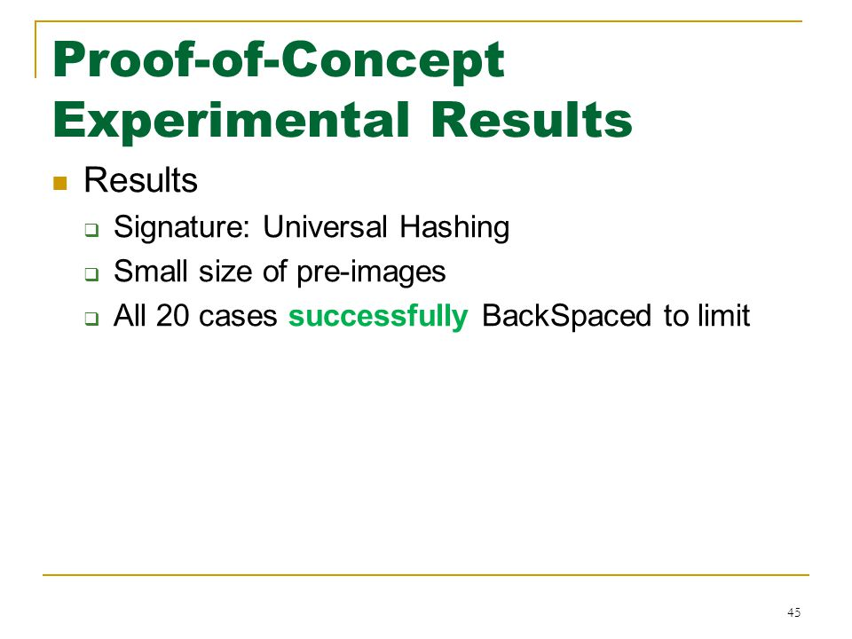 Proof-of-Concept Experimental Results Results  Signature: Universal Hashing  Small size of pre-images  All 20 cases successfully BackSpaced to limit 45