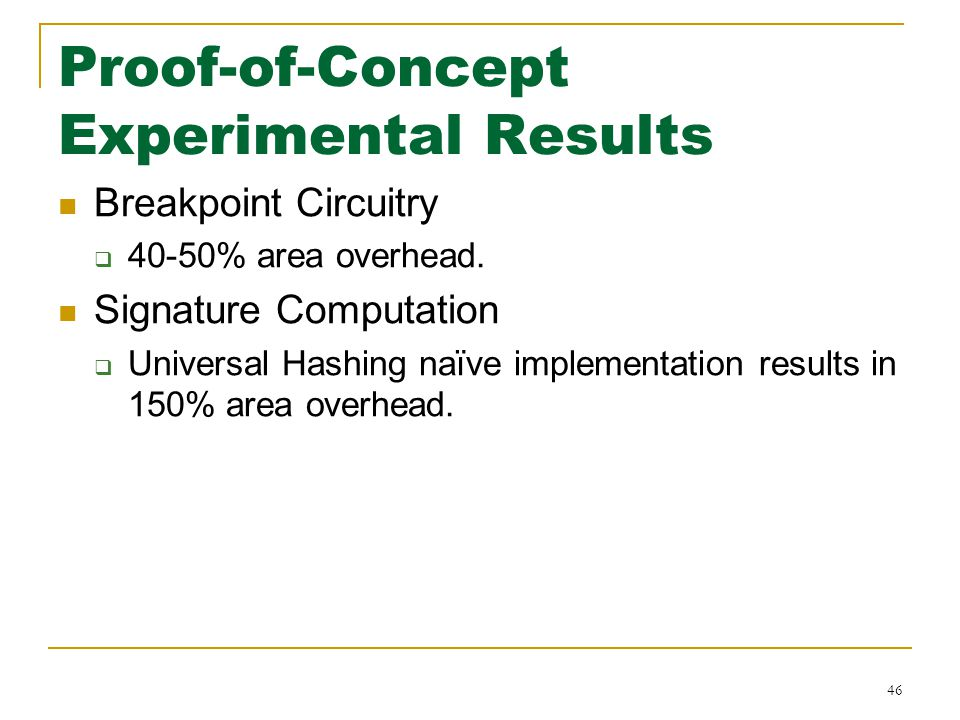 Proof-of-Concept Experimental Results Breakpoint Circuitry  40-50% area overhead.