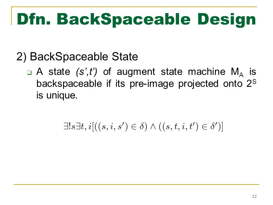 Dfn. BackSpaceable Design 2) BackSpaceable State  A state (s',t') of augment state machine M A is backspaceable if its pre-image projected onto 2 S i