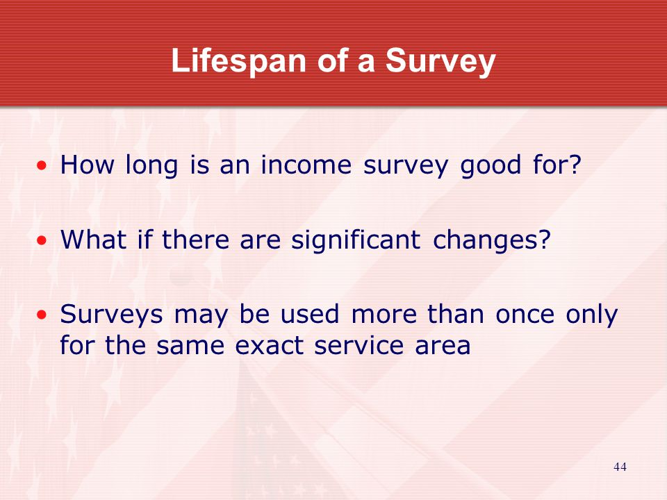 44 Lifespan of a Survey How long is an income survey good for.
