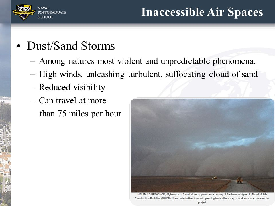 Inaccessible Air Spaces Dust/Sand Storms –Among natures most violent and unpredictable phenomena. –High winds, unleashing turbulent, suffocating cloud