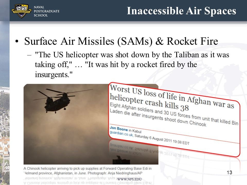Inaccessible Air Spaces Surface Air Missiles (SAMs) & Rocket Fire – The US helicopter was shot down by the Taliban as it was taking off, … It was hit by a rocket fired by the insurgents. 13