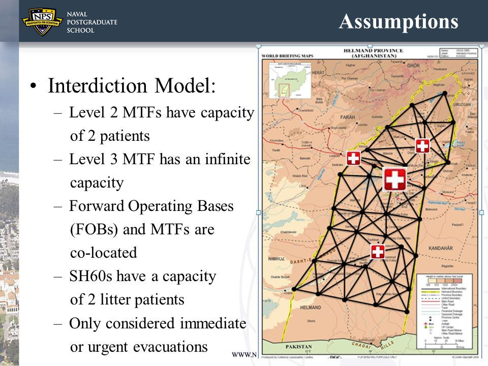 Assumptions Interdiction Model: –Level 2 MTFs have capacity of 2 patients –Level 3 MTF has an infinite capacity –Forward Operating Bases (FOBs) and MT