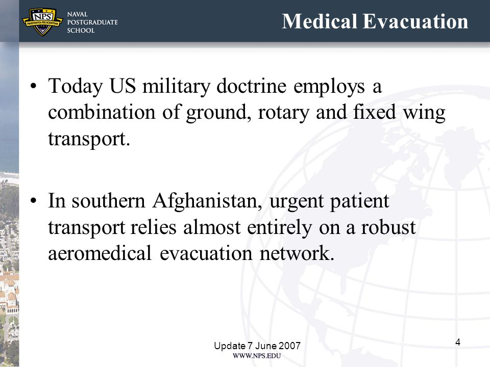 Medical Evacuation Today US military doctrine employs a combination of ground, rotary and fixed wing transport.