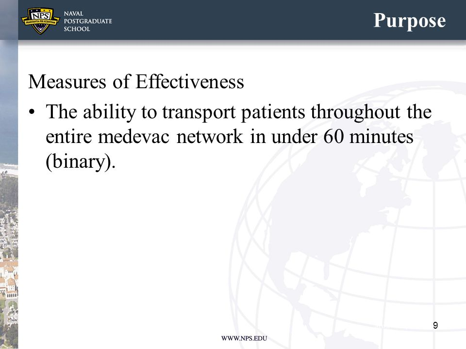 Purpose Measures of Effectiveness The ability to transport patients throughout the entire medevac network in under 60 minutes (binary).
