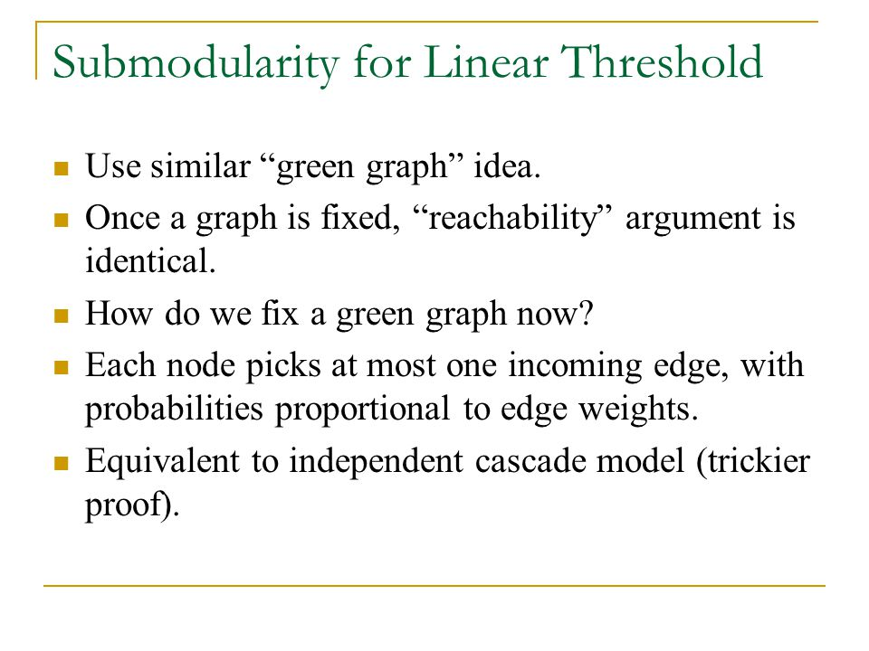 """Submodularity for Linear Threshold Use similar """"green graph"""" idea. Once a graph is fixed, """"reachability"""" argument is identical. How do we fix a green"""