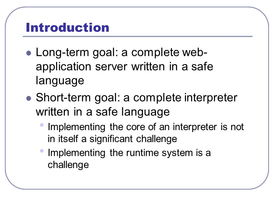 Size of Unsafe Code Interpreter (lines of code) Runtime System (lines of code) Cyclone (Safe GC) 01800 Cyclone (BDW GC) 09000 SISC (Sun JVM) 0229,100 MzScheme (BDW GC) 31,0009000