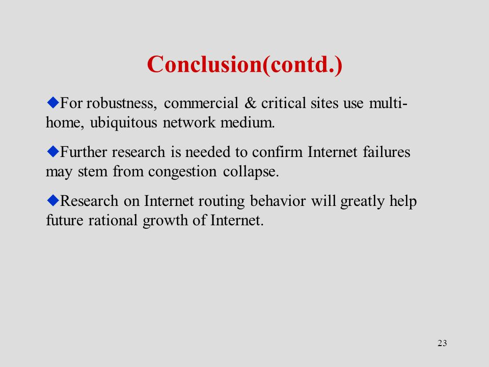 23 Conclusion(contd.)  For robustness, commercial & critical sites use multi- home, ubiquitous network medium.