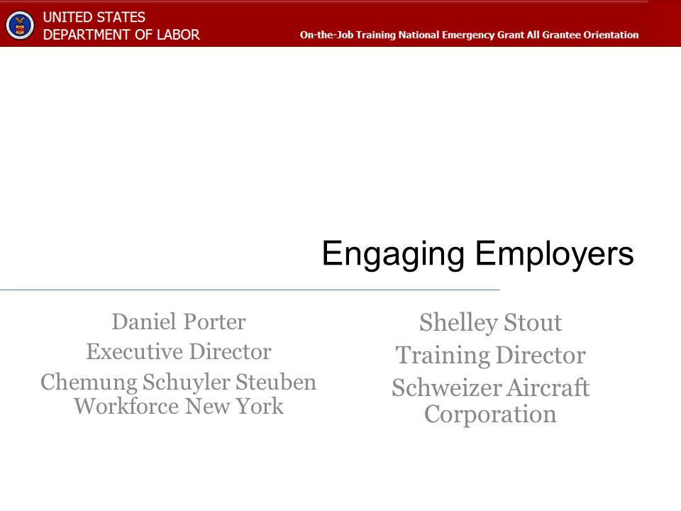 Engaging Employers Shelley Stout Training Director Schweizer Aircraft Corporation Daniel Porter Executive Director Chemung Schuyler Steuben Workforce New York