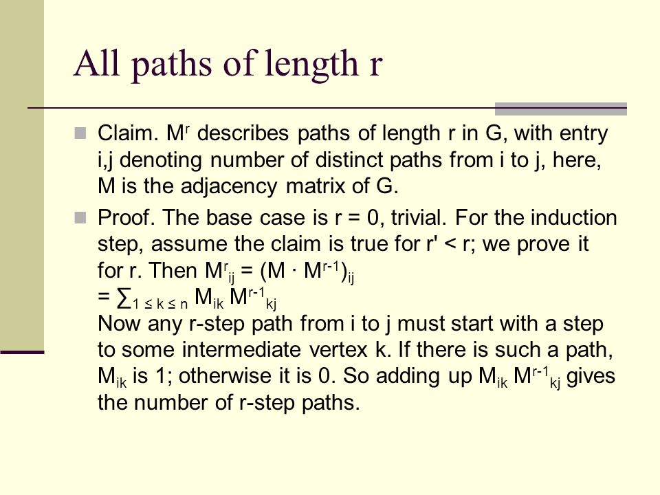 All paths of length r Claim. M r describes paths of length r in G, with entry i,j denoting number of distinct paths from i to j, here, M is the adjace