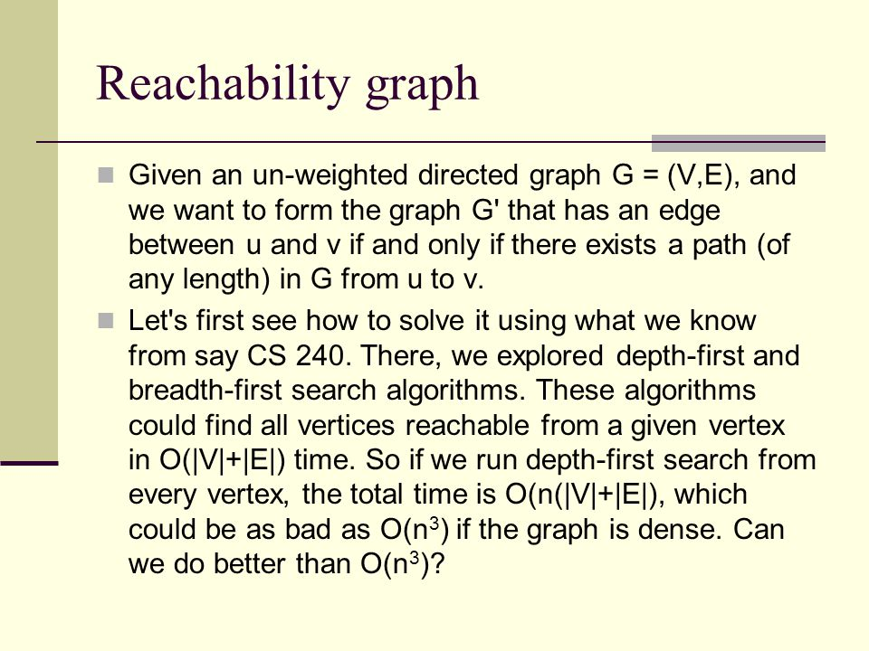 Reachability graph Given an un-weighted directed graph G = (V,E), and we want to form the graph G' that has an edge between u and v if and only if the