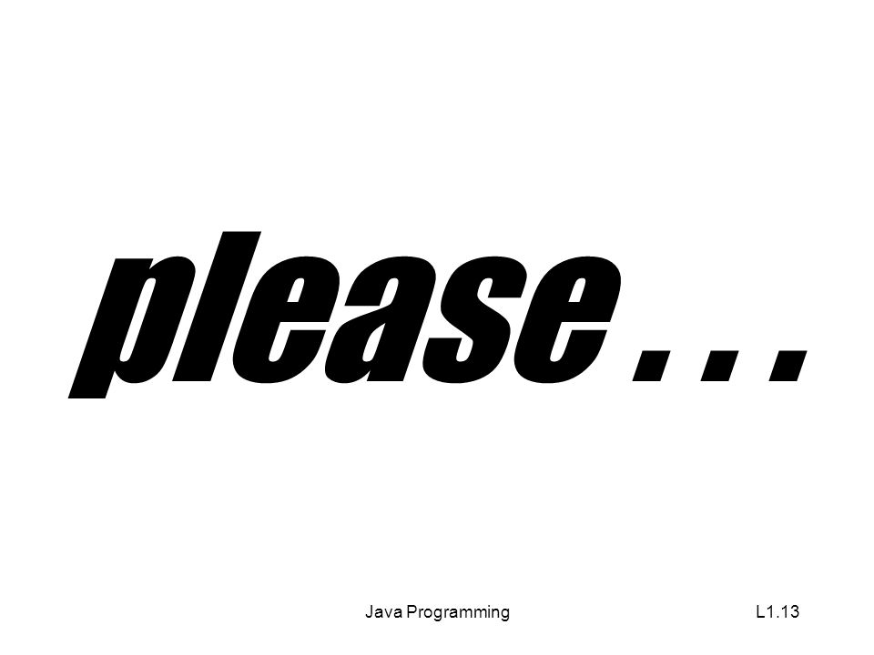 Java ProgrammingL1.13 please...