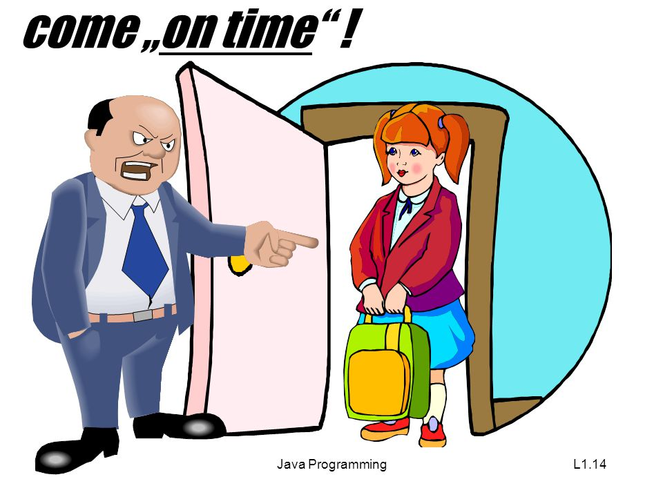"Java ProgrammingL1.14 come ""on time !"