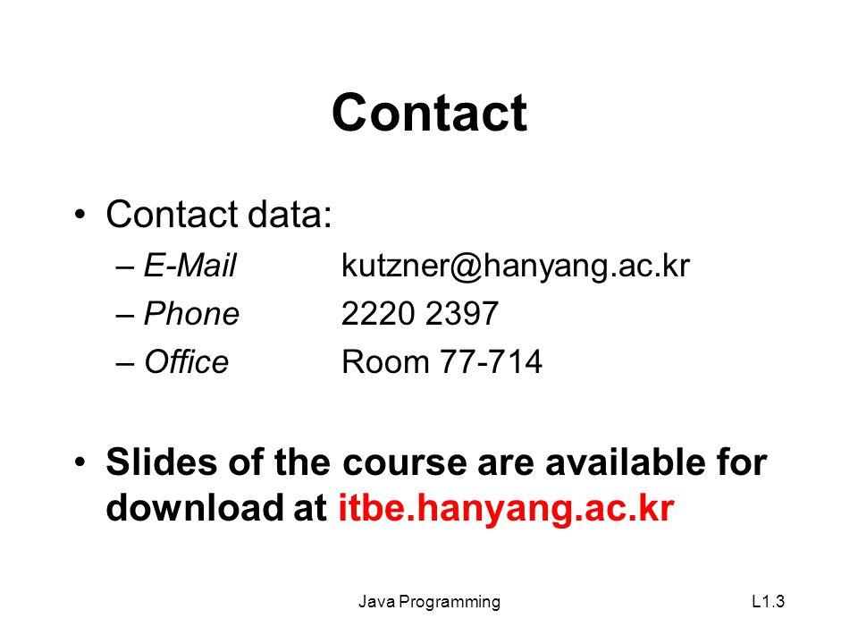 Java ProgrammingL1.4 MonTueWedThuFri 9:00 – 10:30 10:30 – 12:00 12:00 – 13:30 13:30 – 15:00 15:00 – 16:30 16:30 – 18:00 Prof.