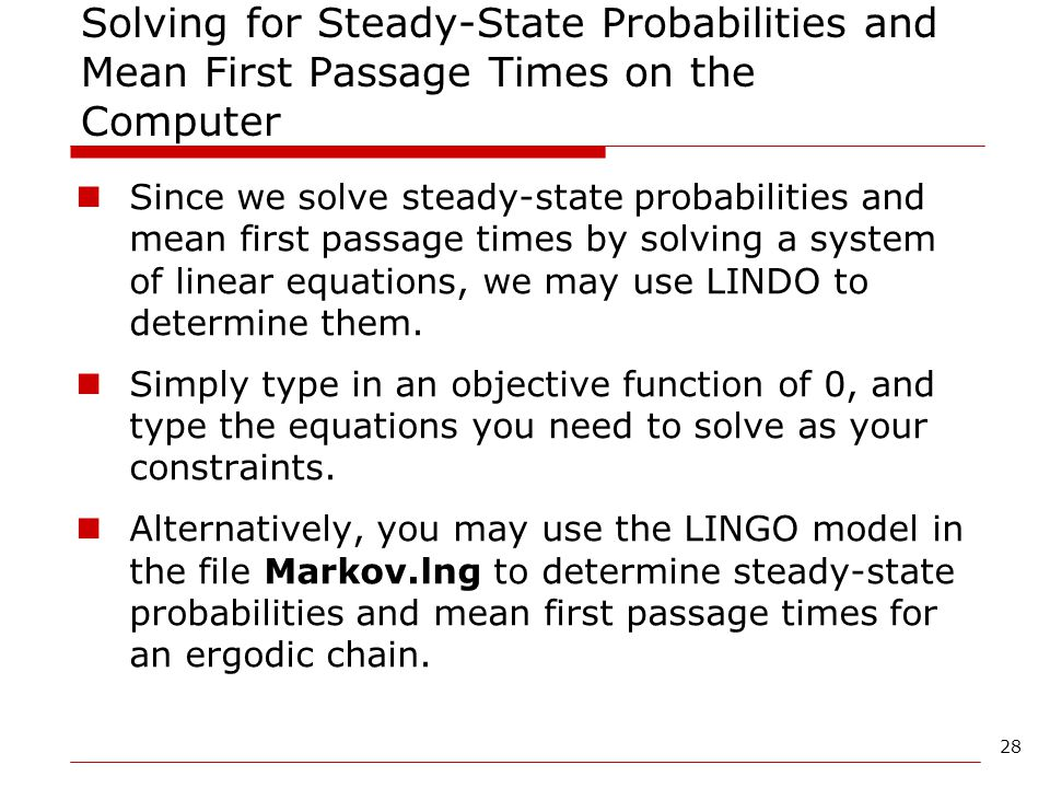 28 Solving for Steady-State Probabilities and Mean First Passage Times on the Computer Since we solve steady-state probabilities and mean first passag