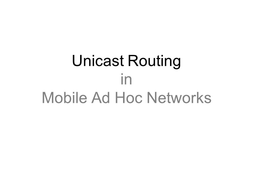 Unicast Routing in Mobile Ad Hoc Networks