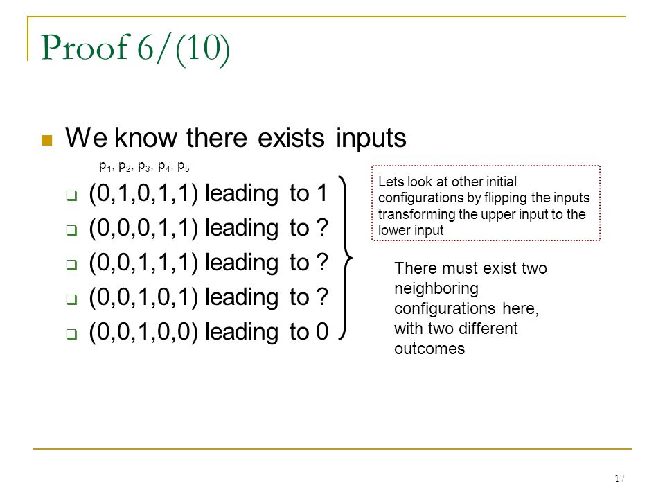 17 Proof 6/(10) We know there exists inputs p 1, p 2, p 3, p 4, p 5  (0,1,0,1,1) leading to 1  (0,0,0,1,1) leading to .