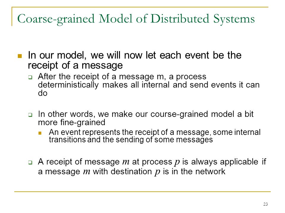 23 Coarse-grained Model of Distributed Systems In our model, we will now let each event be the receipt of a message  After the receipt of a message m