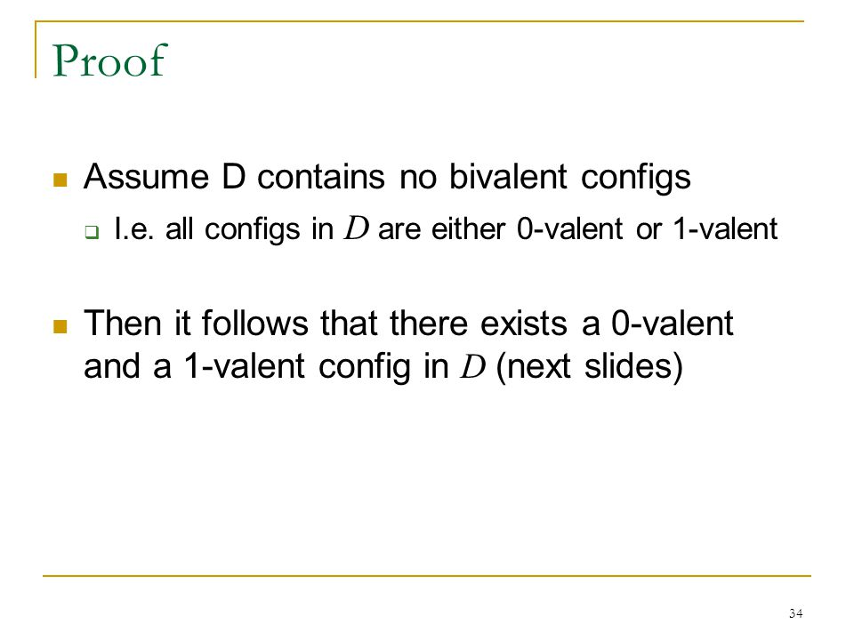 34 Proof Assume D contains no bivalent configs  I.e.