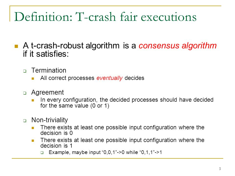5 Definition: T-crash fair executions A t-crash-robust algorithm is a consensus algorithm if it satisfies:  Termination All correct processes eventua