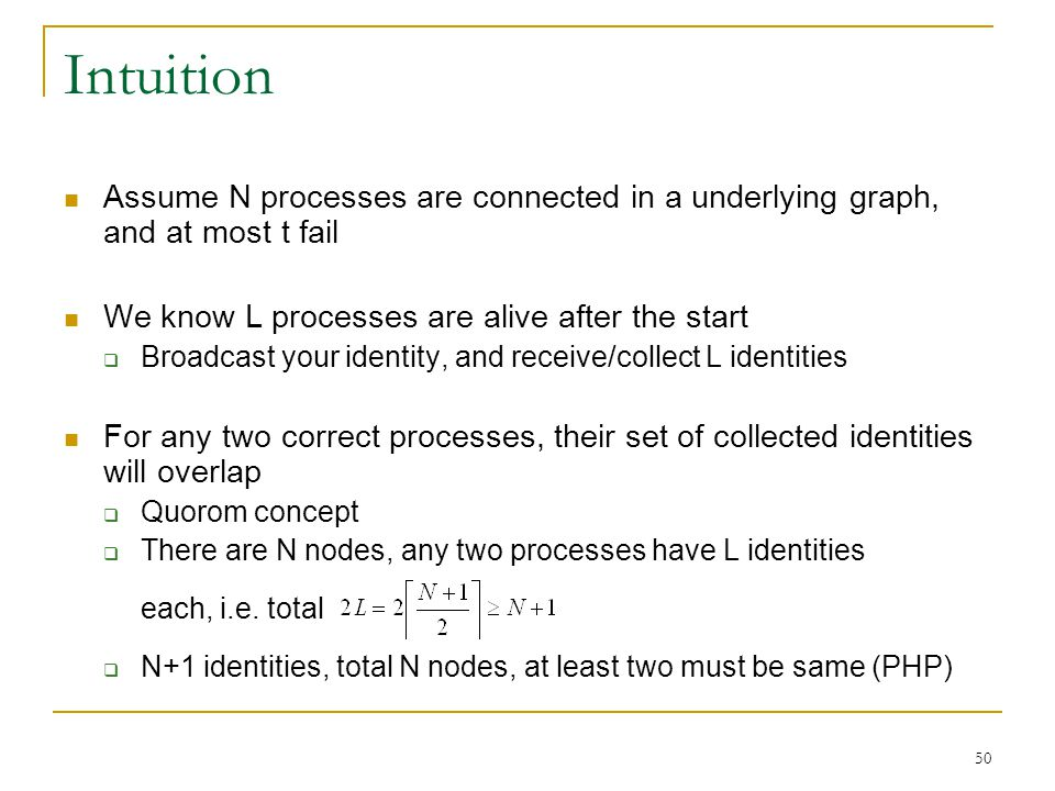 50 Intuition Assume N processes are connected in a underlying graph, and at most t fail We know L processes are alive after the start  Broadcast your