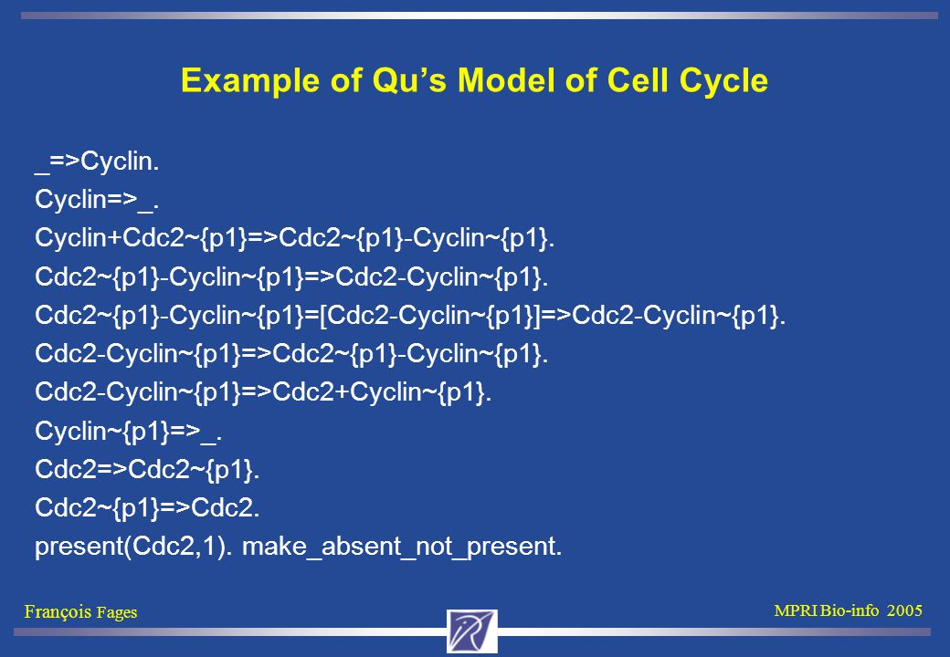 François Fages MPRI Bio-info 2005 Example of Qu's Model of Cell Cycle _=>Cyclin.