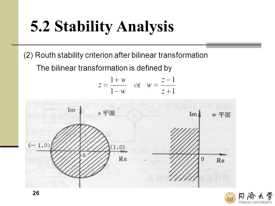 26 5.2 Stability Analysis (2) Routh stability criterion after bilinear transformation The bilinear transformation is defined by